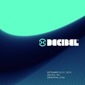 On Deck: Decibel Festival 2015